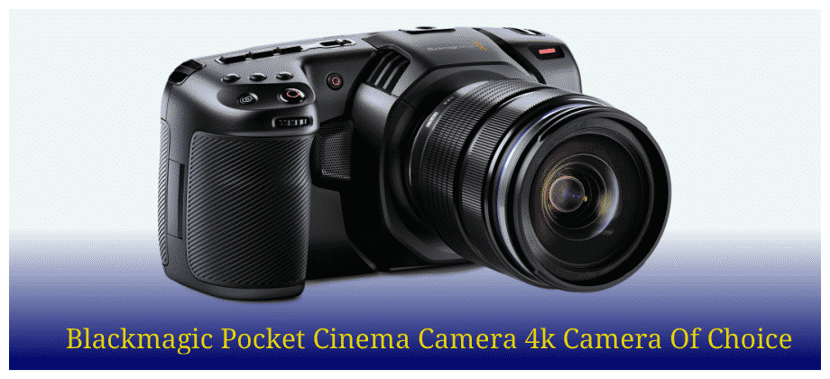 Blackmagic Pocket Cinema Camera 4k Camera Of Choice